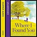 Where I Found You Audiobook by Amanda Brooke Narrated by Juanita McMahon