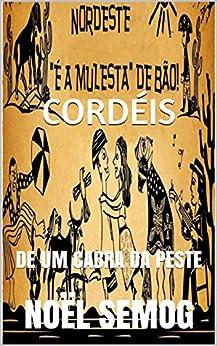 CORDÉIS: DE UM CABRA DA PESTE (Portuguese Edition) by [SEMOG, NOËL]