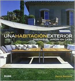 Una habitación exterior: Diseñar el jardín en casa: Amazon.es: Stevens, David: Libros