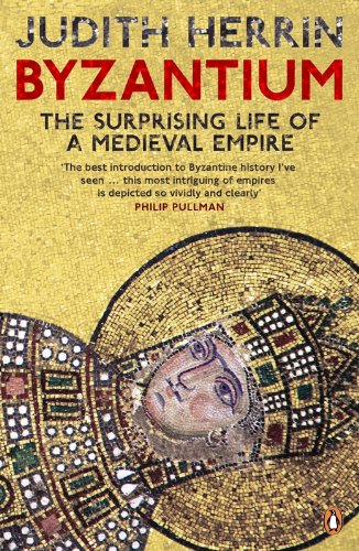 Byzantium  The Surprising Life Of A Medieval Empire  English Edition