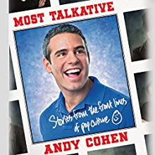 Most Talkative: Stories from the Front Lines of Pop Culture | Livre audio Auteur(s) : Andy Cohen Narrateur(s) : Andy Cohen
