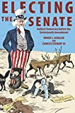 Electing the Senate: Indirect Democracy before the Seventeenth Amendment (Princeton Studies in American Politics: Historical, International, and Comparative Perspectives)