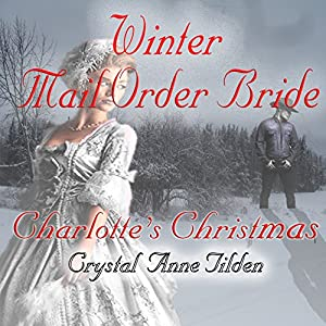 Winter Mail Order Bride: Charlotte's Christmas Audiobook