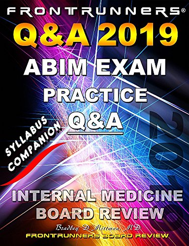 FRONTRUNNERS 2019 Q&A Review for the Internal Medicine Boards: 2019 Practice Questions & Answers to Prepare You for the ABIM Certification & Recertification Examinations