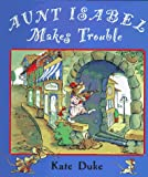 Aunt Isabel Makes Trouble, Kate Duke, 0525454969