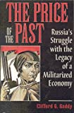 img - for The Price of the Past: Russia's Struggle with the Legacy of a Militarized Economy book / textbook / text book