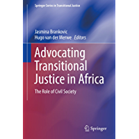 Advocating Transitional Justice in Africa: The Role of Civil Society (Springer Series in Transitional Justice) (English Edition)