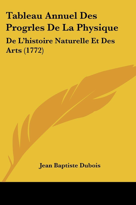 Tableau Annuel Des Progrles De La Physique: De L'histoire Naturelle Et Des Arts (1772) PDF