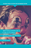 The Education of a Circus Clown: Mentors, Audiences, Mistakes (Palgrave Studies in Theatre and Performance History)