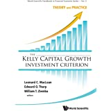 KELLY CAPITAL GROWTH INVESTMENT CRITERION, THE: THEORY AND PRACTICE (World Scientific Handbook in Financial Economics)