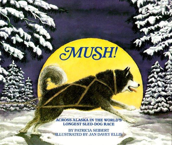 Mush! Across Alaska in the World's Longest Sled-Dog Race