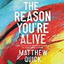 The Reason You're Alive: A Novel Audiobook by Matthew Quick Narrated by R. C. Bray