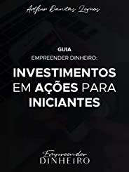 GUIA EMPREENDER DINHEIRO: INVESTIMENTOS EM AÇÕES PARA INICIANTES
