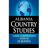 ALBANIA Country Studies: A brief, comprehensive study of Albania