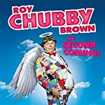 Roy Chubby Brown: The Second Coming - Live | Roy Chubby Brown