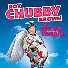 Roy Chubby Brown: The Second Coming - Live Performance by Roy Chubby Brown Narrated by Roy Chubby Brown