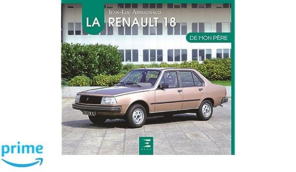 La Renault 18 de mon père: Amazon.es: Jean-Luc Armagnacq, Hubert d Artemare: Libros en idiomas extranjeros