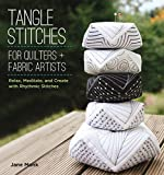 zentangle quilt - Tangle Stitches for Quilters and Fabric Artists: Relax, Meditate, and Create with Rhythmic Stitches