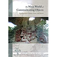 The Maya World of Communicating Objects: Quadripartite Crosses, Trees, and Stones