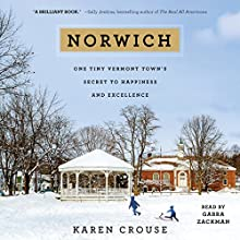 Norwich: One Tiny Vermont Town's Secret to Happiness and Excellence Audiobook by Karen Crouse Narrated by Gabra Zackman