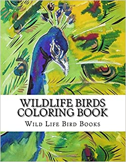 Amazon Wildlife Birds Coloring Book Wild Life Pages For Grownups Men Women And Youths Relaxation