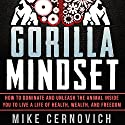 Gorilla Mindset Audiobook by Mike Cernovich Narrated by Mike Cernovich