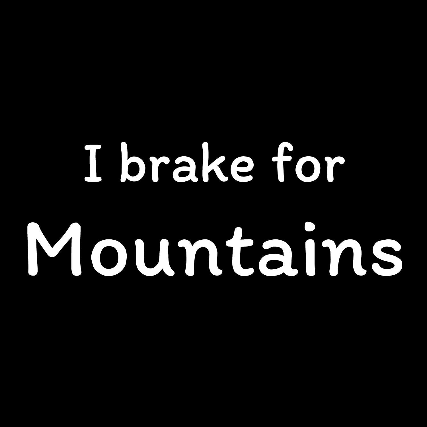 I Brake for Mountains Vinyl Decal Sticker One 7 Inch Decal Car Truck Van SUV Window Wall Cup Laptop MKS0730