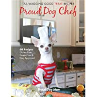 Proud Dog Chef: Tail-Wagging Good Treat Recipes