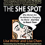 The She Spot: Why Women Are the Market for Changing the World - And How to Reach Them | Lisa Witter,Lisa Chen