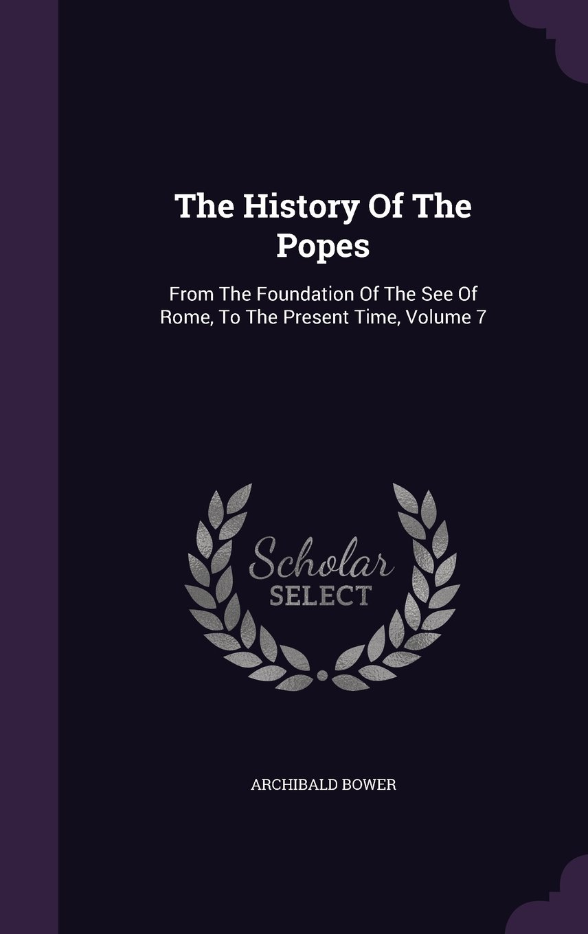 Download The History Of The Popes: From The Foundation Of The See Of Rome, To The Present Time, Volume 7 pdf