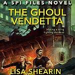 The Ghoul Vendetta: An SPI Files Novel | Lisa Shearin