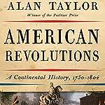 American Revolutions: A Continental History, 1750-1804 | Alan Taylor