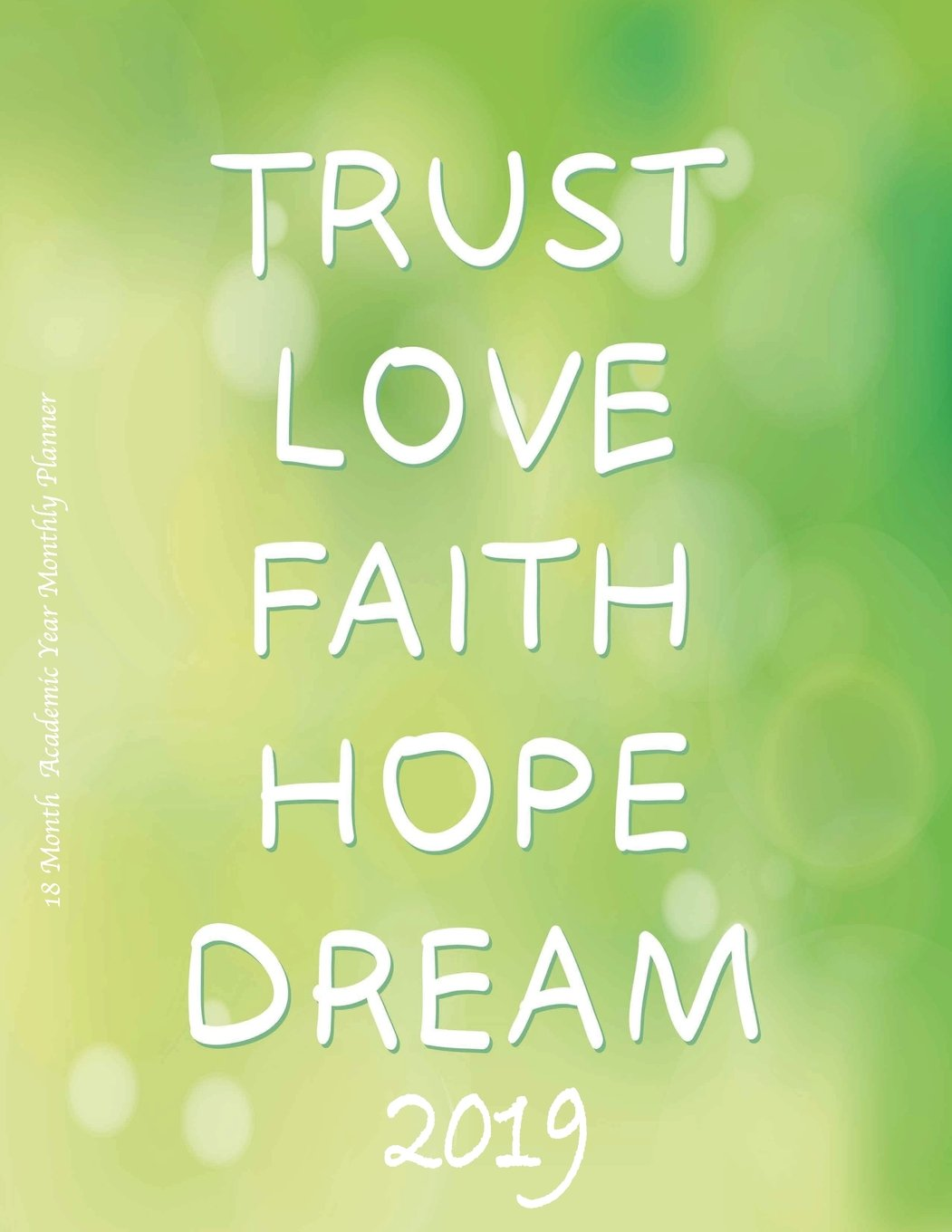 Download Love Faith Hope Dream 2019 18 Month  Academic Year Monthly Planner: July 2018 To December 2019 Weekly and Monthly Large 8.5x11 Organizer with ... Motivational Quotes Planners) (Volume 74) pdf epub