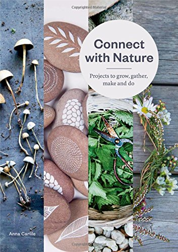 Connect with Nature: Projects to Grow, Gather, Make