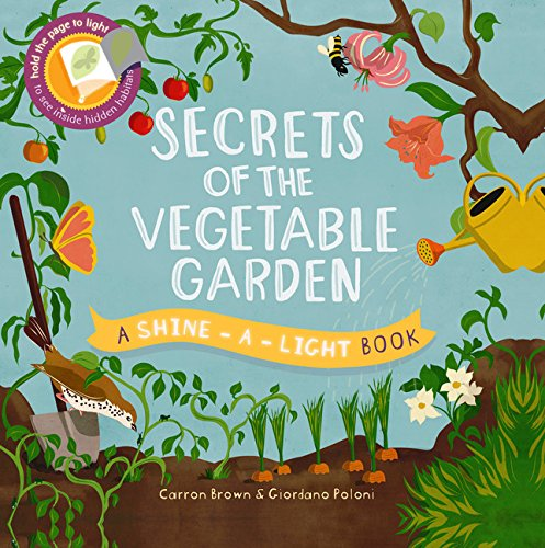 - Secrets of the Vegetable Garden (A Shine-A-Light Book )