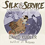 Silk & Service: A Polite Assassin: Seasons of the Sword Prequel, Kunoichi Companion Tales, Book 2 | David Kudler