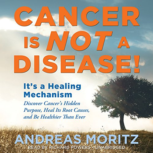 Cancer Is Not a Disease!: It's a Survival Mechanism: Discover Cancer's Hidden Purpose, Heal Its Root Causes, and Be Healthier than (Cf Mechanism)