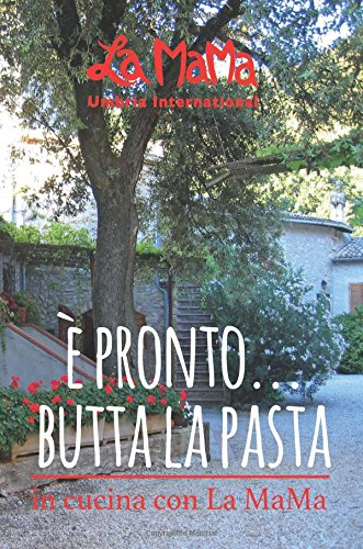 E Pronto... Butta la Pasta: in cucina con La MaMa (La MaMa Umbria International) (Volume 1) by Elisa Fagioli, Maria Garbagnati, Adriana Garbagnati
