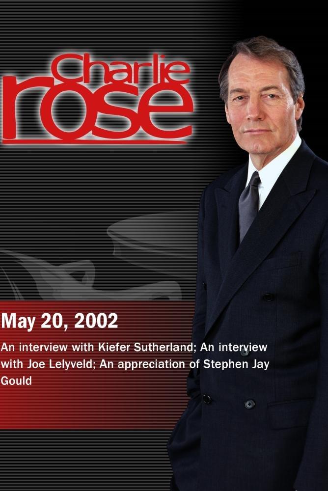 Charlie Rose with Kiefer Sutherland; Joe Lelyveld; Stephen Jay Gould (May 20, 2002)
