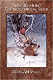 img - for How To Hunt The Nocturnal Buck book / textbook / text book