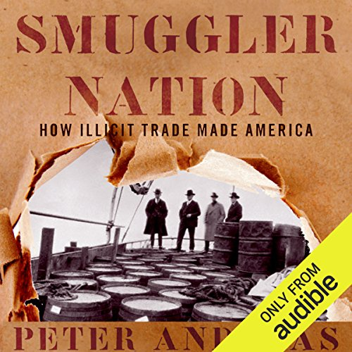 Smuggler Nation: How Illicit Trade Made America by Audible Studios
