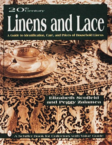 20th Century Linens and Lace: A Guide to Identification, Care and Prices of Household Linens (Schiffer Book for Collectors)