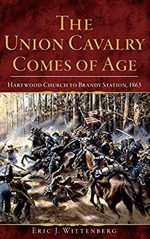 The Union Cavalry Comes of Age: Hartwood Church to Brandy Station, 1863 (A A Comes Of Age)