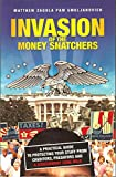 img - for Invasion of the Money Snatchers:A Practical Guide to Protecting Your Stuff From Creditors, Predators, and a Government Gone Wild book / textbook / text book