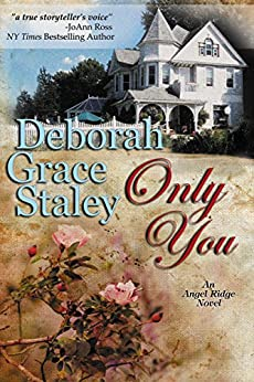 Only You (The Angel Ridge Series Book 1) by [Staley, Deborah Grace]