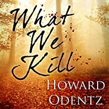 What We Kill Audiobook by Howard Odentz Narrated by S. C. Giedzinski