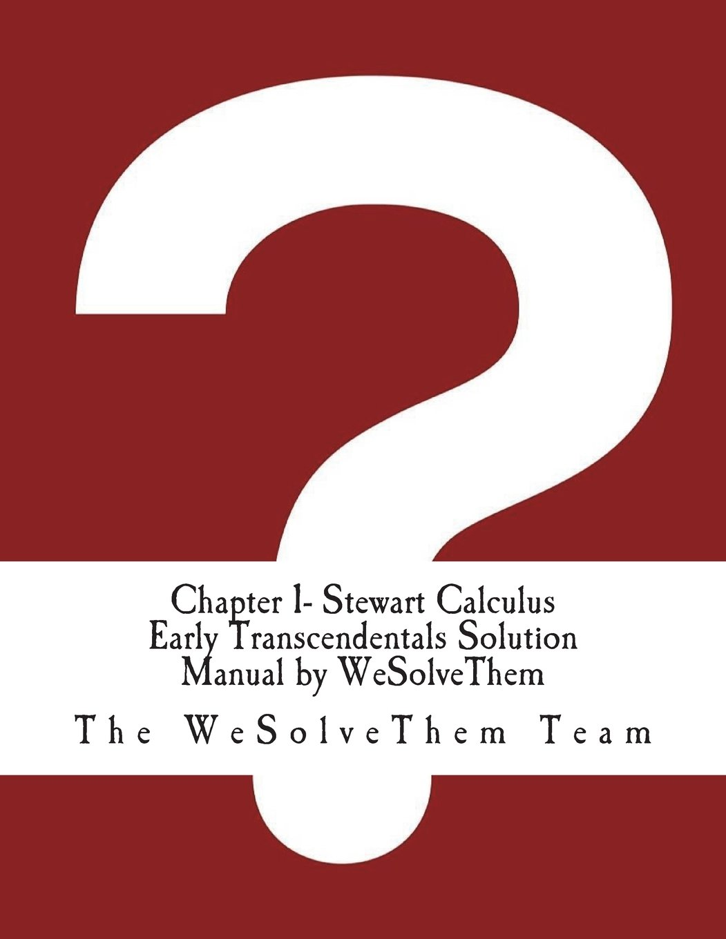 Chapter 1- Stewart Calculus Early Transcendentals Solution Manual by  WeSolveThem Paperback – June 24, 2018. by The WeSolveThem Team ...