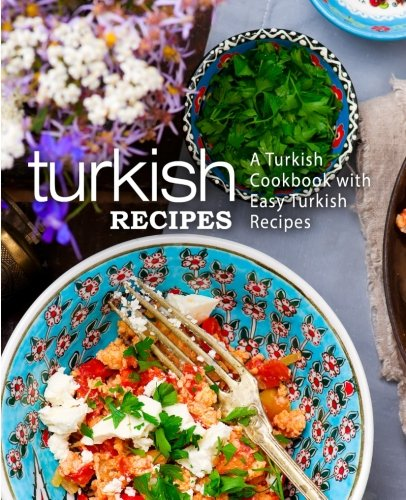Turkish Recipes: A Turkish Cookbook with Easy Turkish Recipes by BookSumo Press