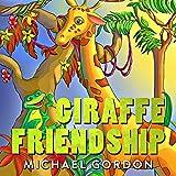 Books for Kids: Giraffe Friendship: (Children's book about a Cute Giraffe Who Wants To Find Friends, Self-Esteem Books, Picture Books, Preschool Books, Ages 3-5, Baby Books, Kids Book, Bedtime Story