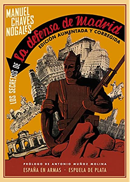 Los secretos de la defensa de Madrid España en Armas: Amazon.es: Chaves Nogales, Manuel, Muñoz Molina, Antonio: Libros